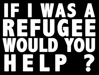 If i was a refugee would you help?